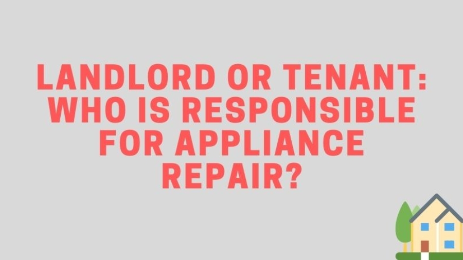 Landlord or Tenant Who is Responsible for Appliance Repair