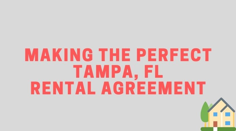 Making the Perfect Tampa FL Rental Agreement